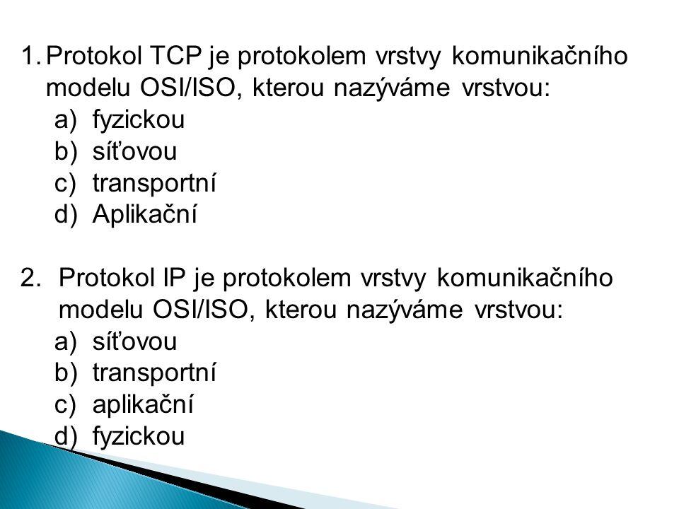 Protokol TCP je protokolem vrstvy komunikačního modelu OSI/ISO, kterou nazýváme vrstvou: