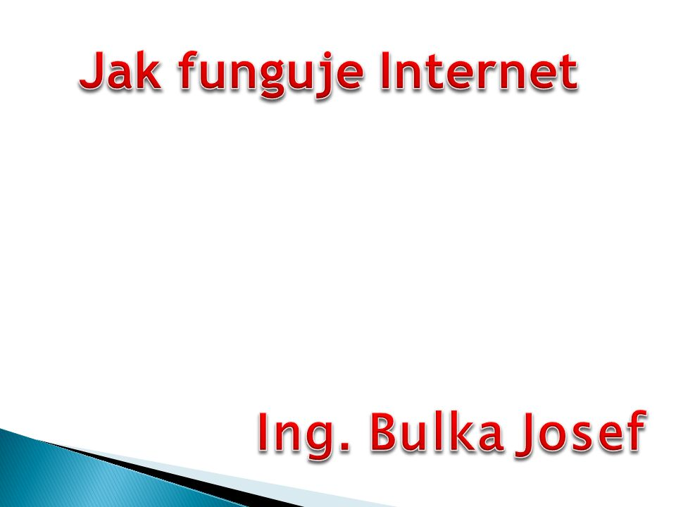 Jak funguje Internet Ing. Bulka Josef