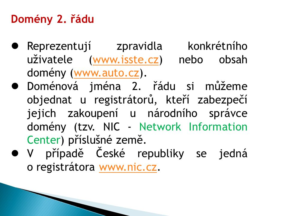 Domény 2. řádu Reprezentují zpravidla konkrétního uživatele (www.isste.cz) nebo obsah domény (www.auto.cz).