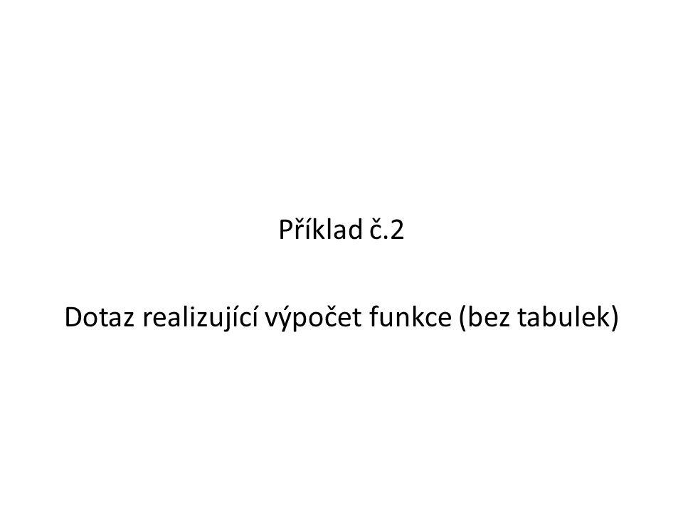Příklad č.2 Dotaz realizující výpočet funkce (bez tabulek)