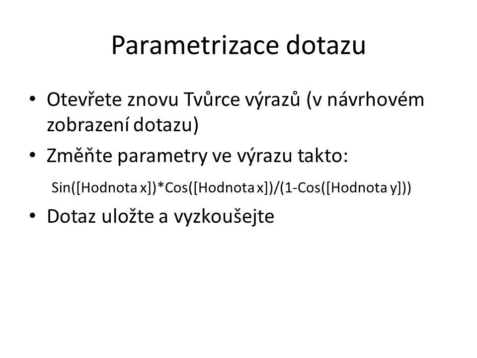 Parametrizace dotazu Otevřete znovu Tvůrce výrazů (v návrhovém zobrazení dotazu) Změňte parametry ve výrazu takto: