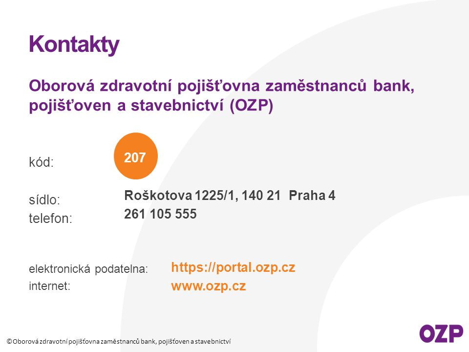 Kontakty Oborová zdravotní pojišťovna zaměstnanců bank, pojišťoven a stavebnictví (OZP) kód: sídlo: