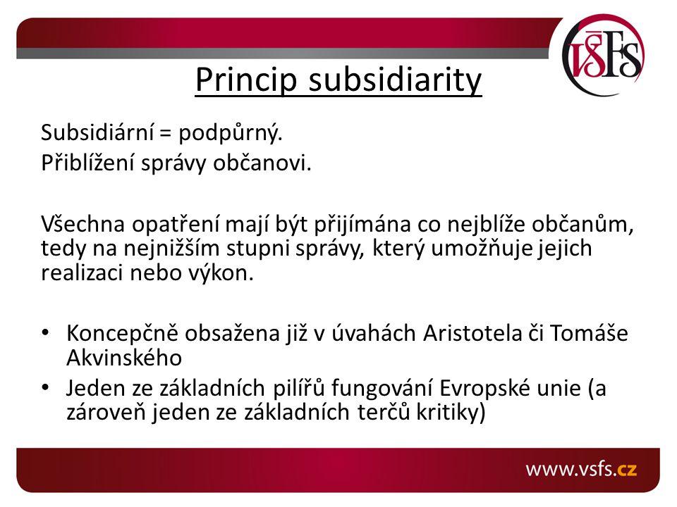 Princip subsidiarity Subsidiární = podpůrný.