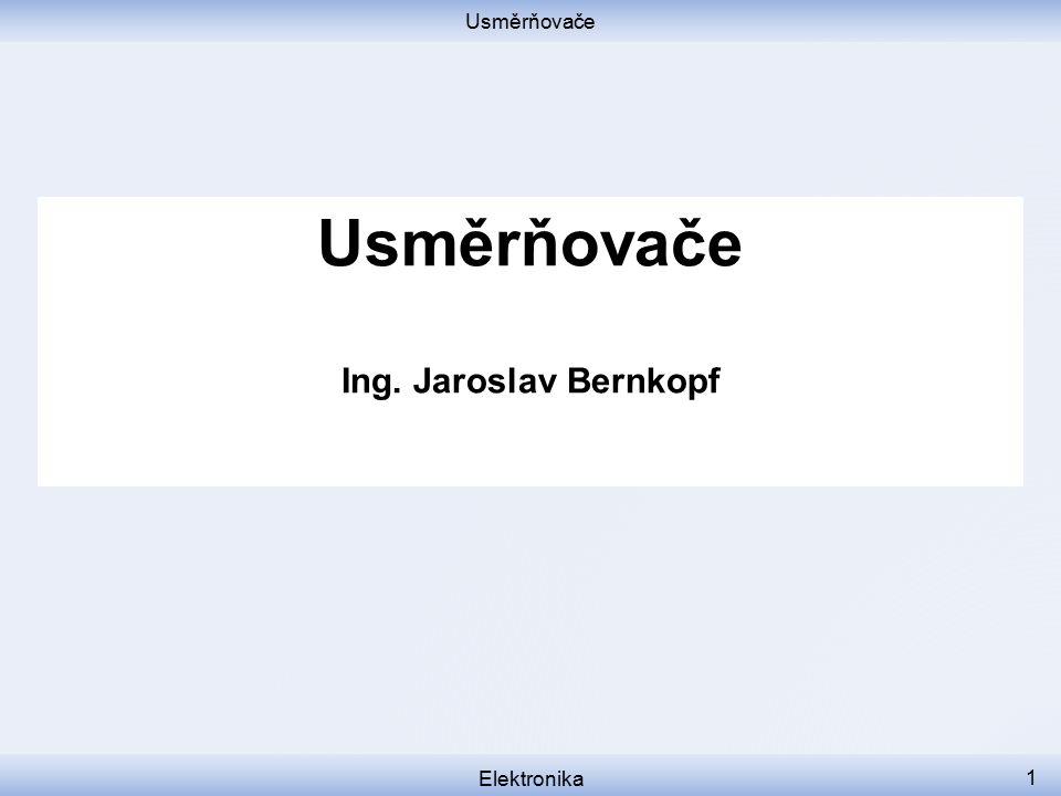 Usměrňovače Usměrňovače Ing. Jaroslav Bernkopf Elektronika