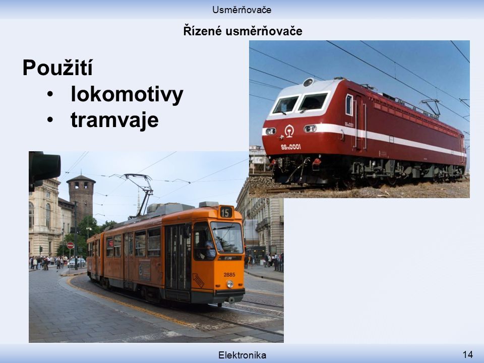 Usměrňovače Řízené usměrňovače Použití lokomotivy tramvaje Elektronika