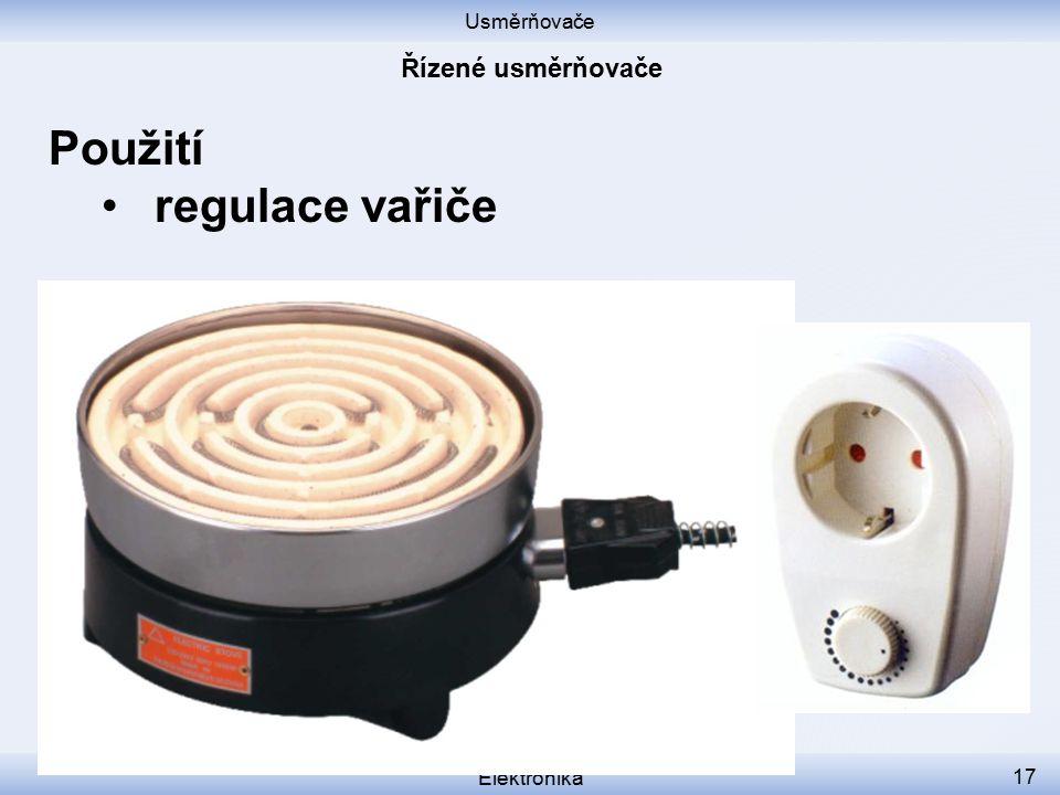 Usměrňovače Řízené usměrňovače Použití regulace vařiče Elektronika