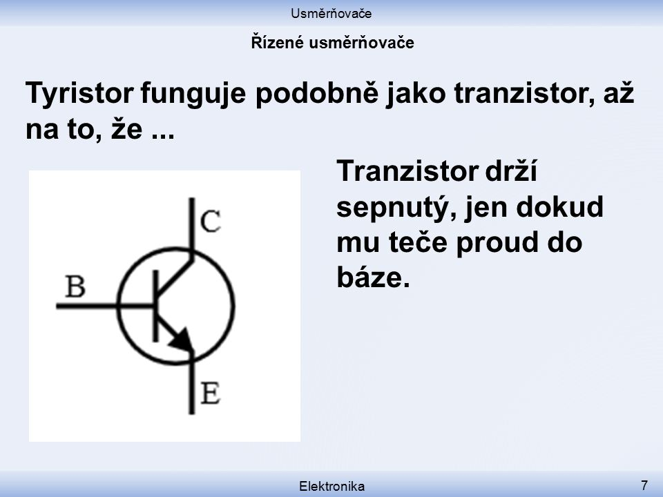 Tyristor funguje podobně jako tranzistor, až na to, že ...