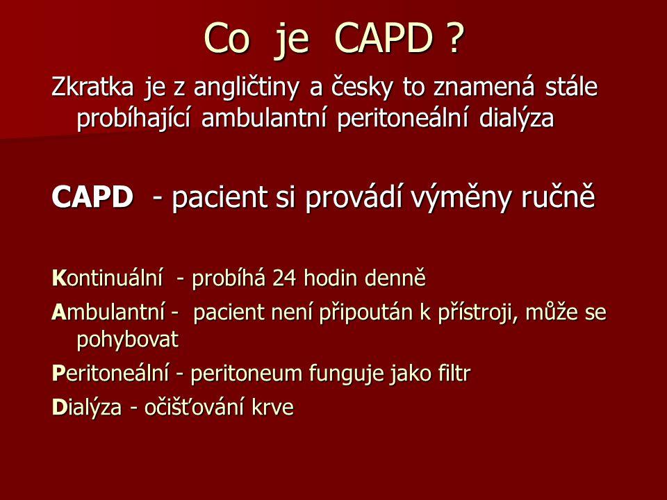 Co je CAPD CAPD - pacient si provádí výměny ručně