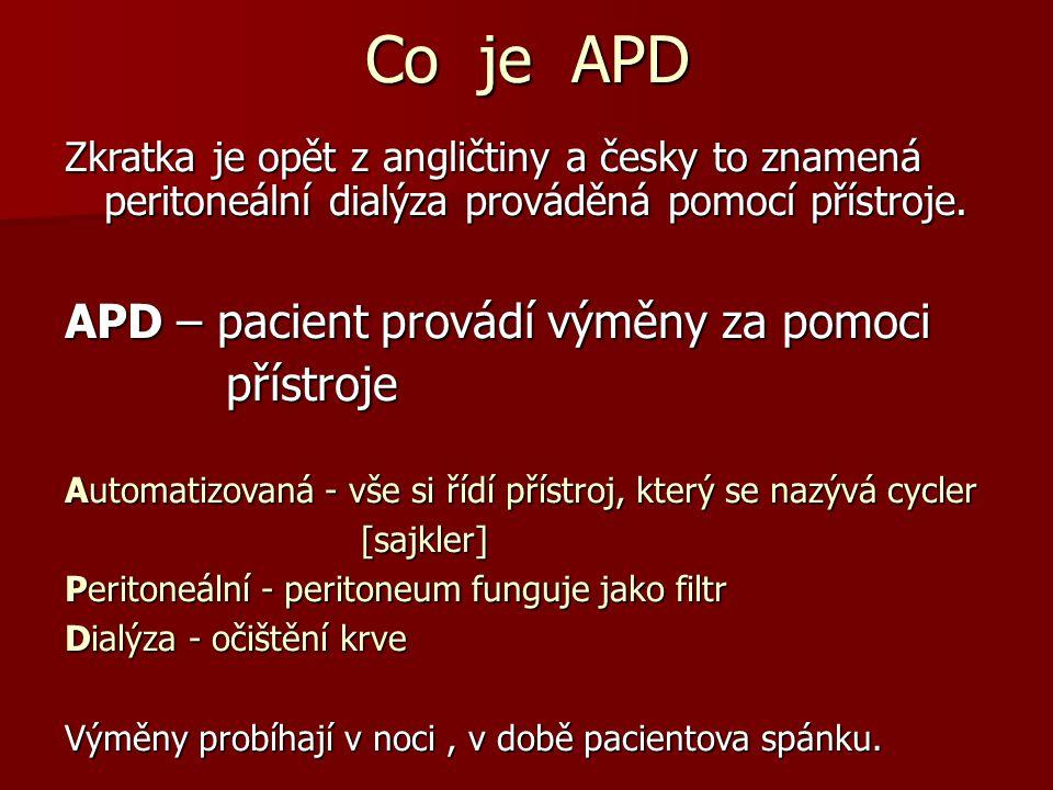 Co je APD APD – pacient provádí výměny za pomoci přístroje