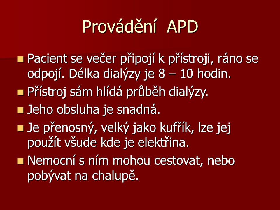 Provádění APD Pacient se večer připojí k přístroji, ráno se odpojí. Délka dialýzy je 8 – 10 hodin.