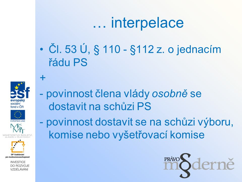 … interpelace Čl. 53 Ú, § 110 - §112 z. o jednacím řádu PS +