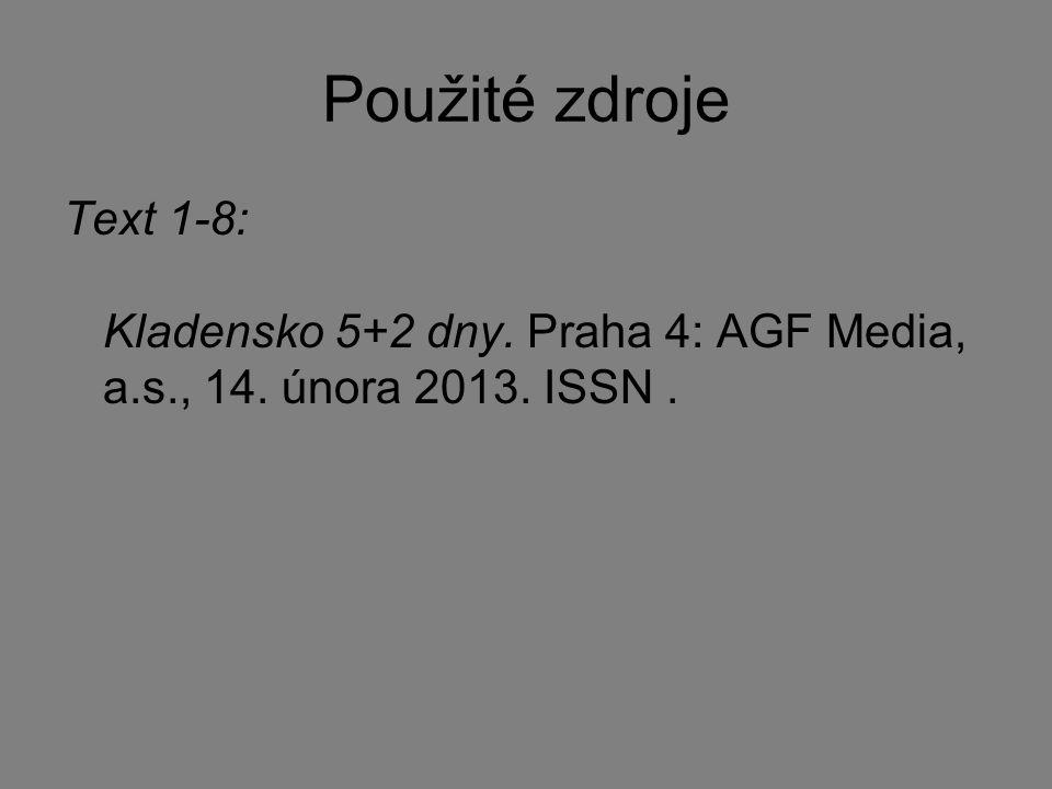 Použité zdroje Text 1-8: Kladensko 5+2 dny. Praha 4: AGF Media, a.s., 14. února 2013. ISSN .