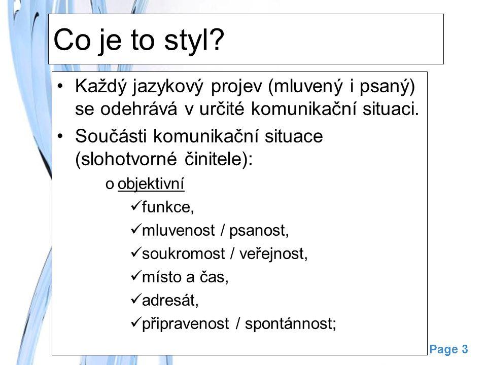 Co je to styl Každý jazykový projev (mluvený i psaný) se odehrává v určité komunikační situaci.