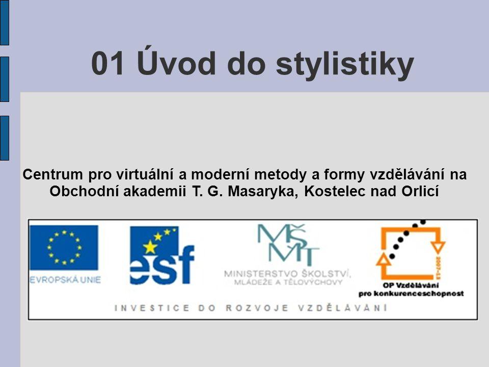 01 Úvod do stylistiky Centrum pro virtuální a moderní metody a formy vzdělávání na.