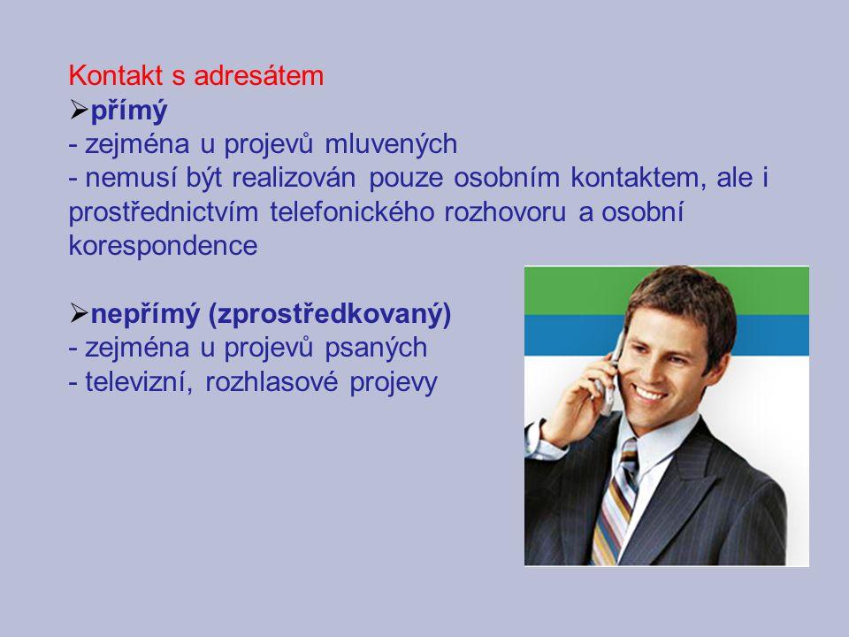 Kontakt s adresátem přímý. - zejména u projevů mluvených.