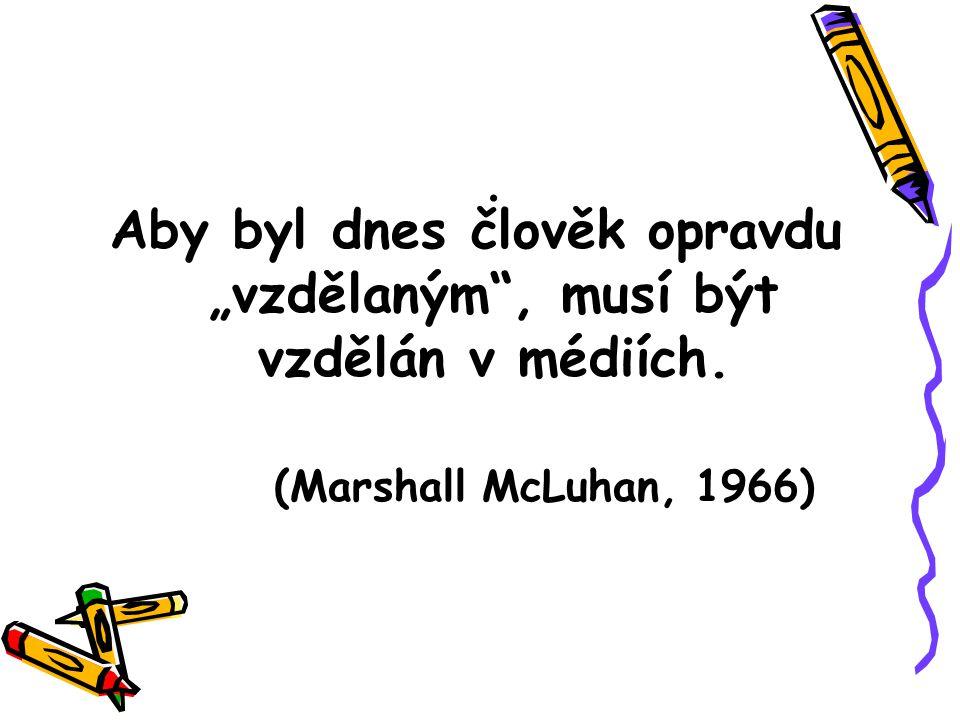 """Aby byl dnes člověk opravdu """"vzdělaným , musí být vzdělán v médiích."""