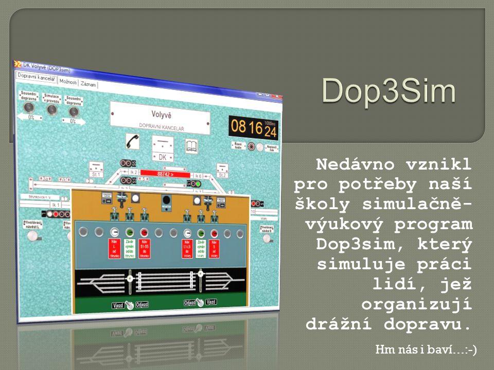 Dop3Sim Nedávno vznikl pro potřeby naší školy simulačně-výukový program Dop3sim, který simuluje práci lidí, jež organizují drážní dopravu.