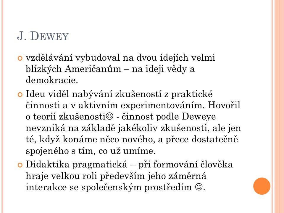 J. Dewey vzdělávání vybudoval na dvou idejích velmi blízkých Američanům – na ideji vědy a demokracie.