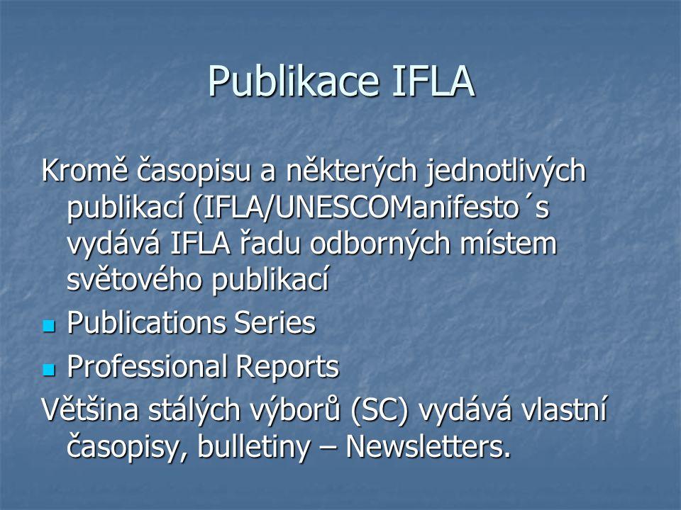 Publikace IFLA Kromě časopisu a některých jednotlivých publikací (IFLA/UNESCOManifesto´s vydává IFLA řadu odborných místem světového publikací.