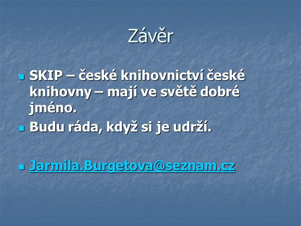 Závěr SKIP – české knihovnictví české knihovny – mají ve světě dobré jméno. Budu ráda, když si je udrží.