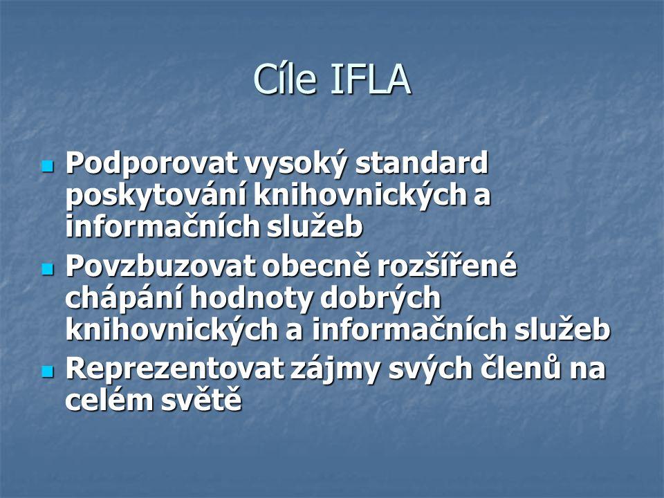 Cíle IFLA Podporovat vysoký standard poskytování knihovnických a informačních služeb.