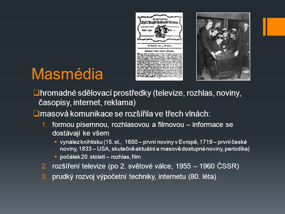 Masmédia hromadné sdělovací prostředky (televize, rozhlas, noviny, časopisy, internet, reklama) masová komunikace se rozšířila ve třech vlnách: