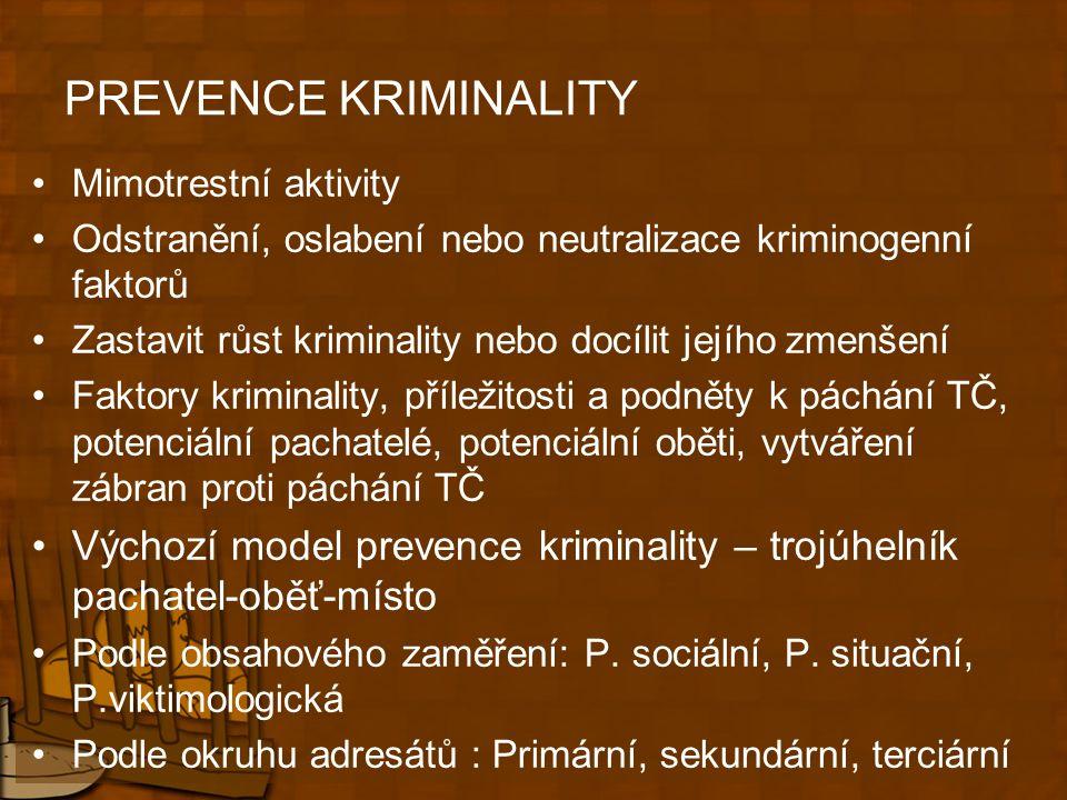 PREVENCE KRIMINALITY Mimotrestní aktivity. Odstranění, oslabení nebo neutralizace kriminogenní faktorů.