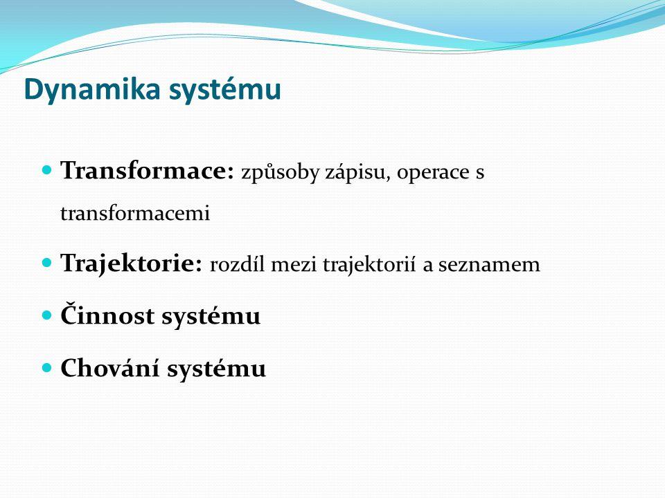 Dynamika systému Transformace: způsoby zápisu, operace s transformacemi. Trajektorie: rozdíl mezi trajektorií a seznamem.