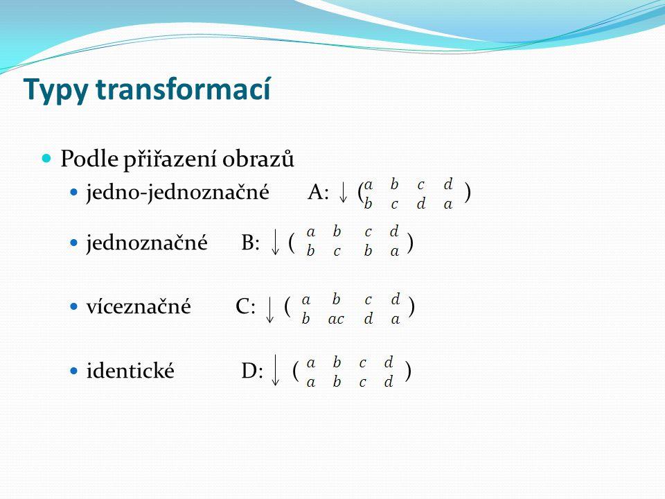 Typy transformací Podle přiřazení obrazů jedno-jednoznačné A: ( )