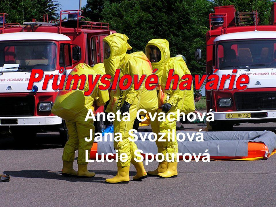 Průmyslové havárie Aneta Cvachová Jana Svozilová Lucie Spourová