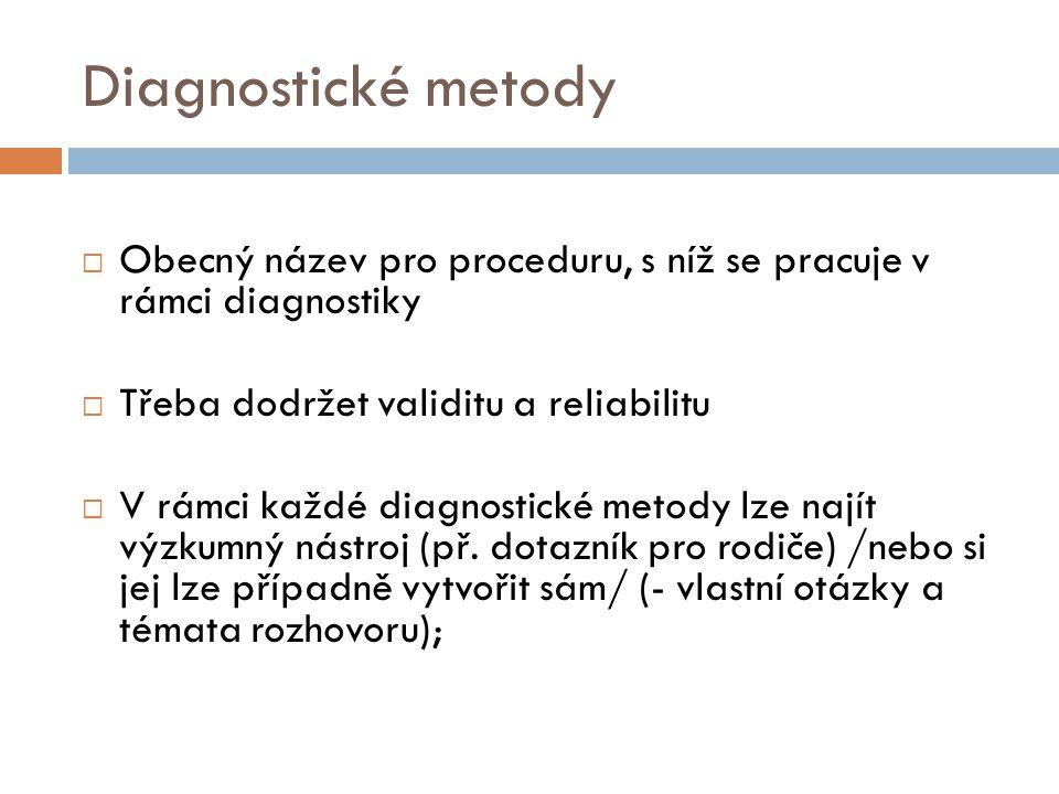 Diagnostické metody Obecný název pro proceduru, s níž se pracuje v rámci diagnostiky. Třeba dodržet validitu a reliabilitu.