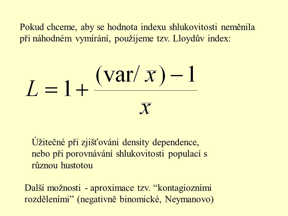 Pokud chceme, aby se hodnota indexu shlukovitosti neměnila při náhodném vymírání, použijeme tzv. Lloydův index: