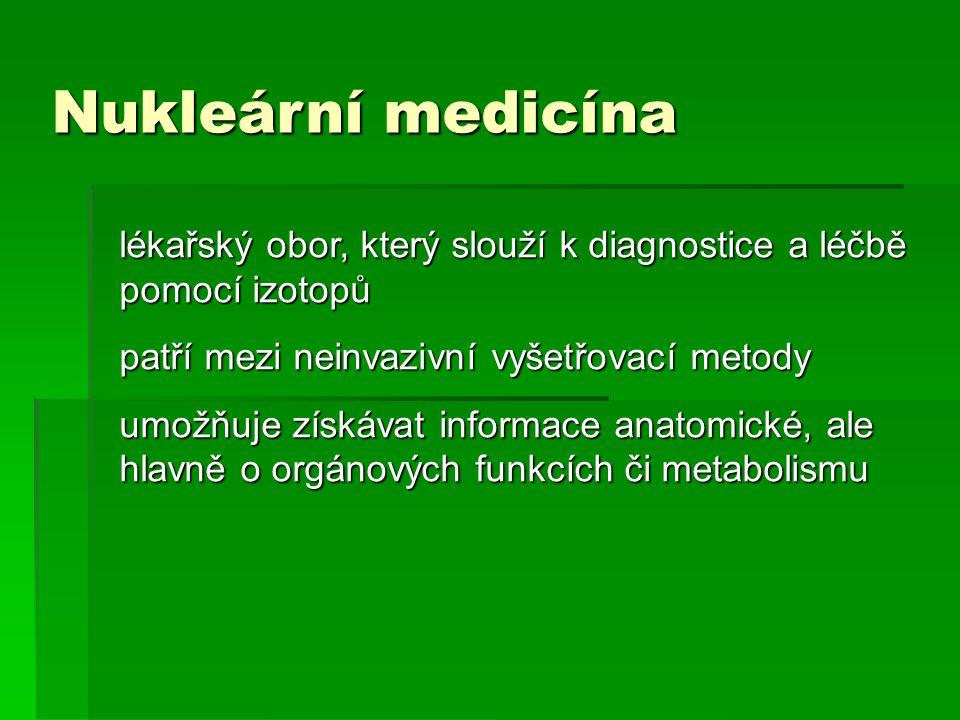 Nukleární medicína lékařský obor, který slouží k diagnostice a léčbě pomocí izotopů. patří mezi neinvazivní vyšetřovací metody.