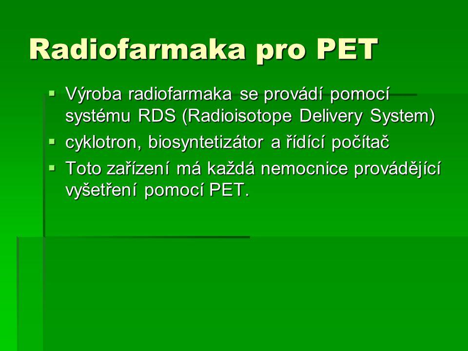 Radiofarmaka pro PET Výroba radiofarmaka se provádí pomocí systému RDS (Radioisotope Delivery System)