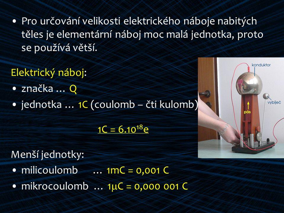 Pro určování velikosti elektrického náboje nabitých těles je elementární náboj moc malá jednotka, proto se používá větší.