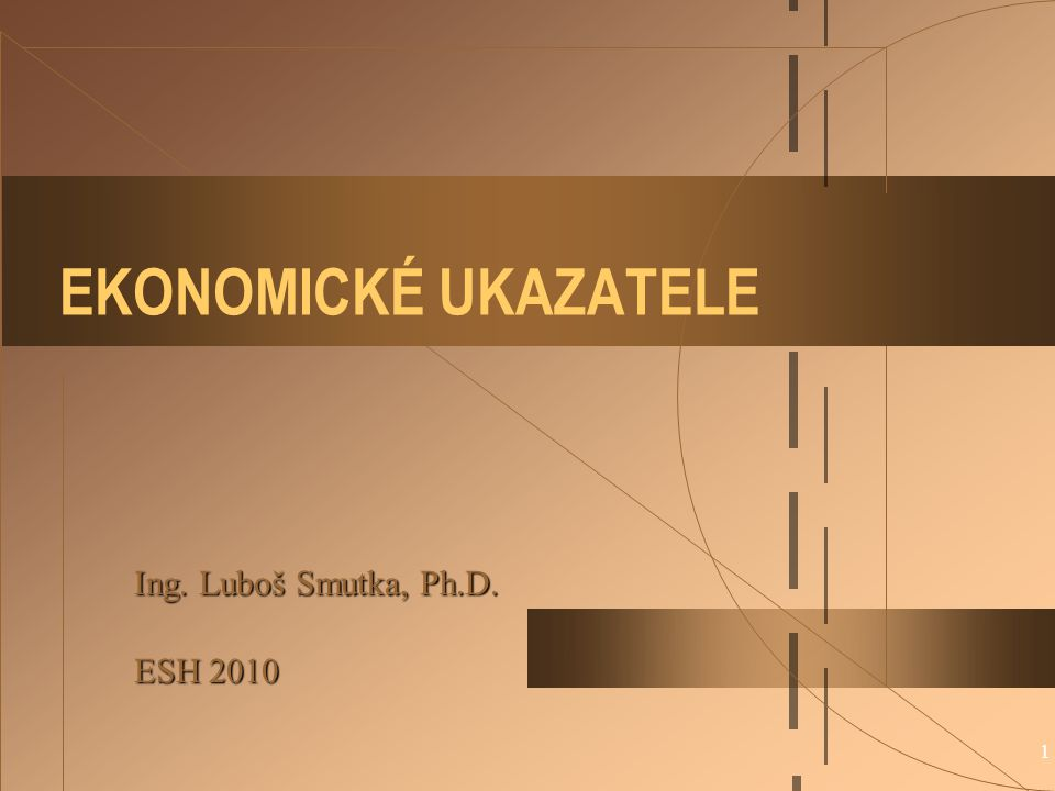 EKONOMICKÉ UKAZATELE Ing. Luboš Smutka, Ph.D. ESH 2010
