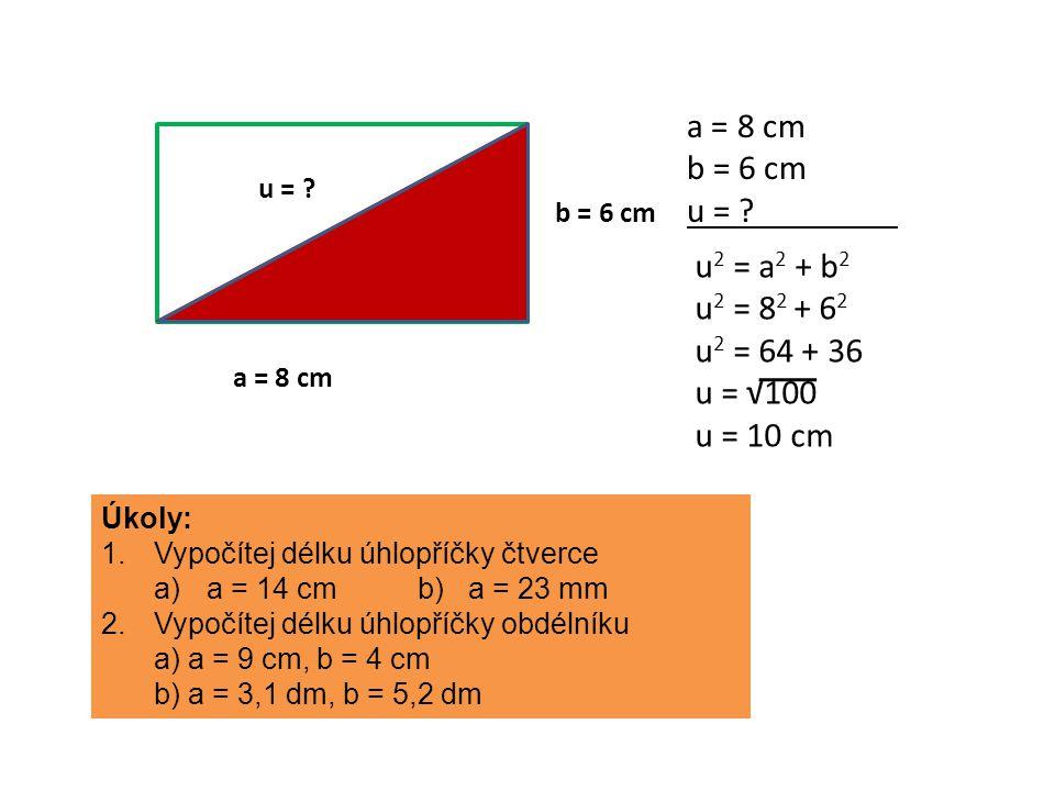 a = 8 cm b = 6 cm u = u2 = a2 + b2 u2 = 82 + 62 u2 = 64 + 36