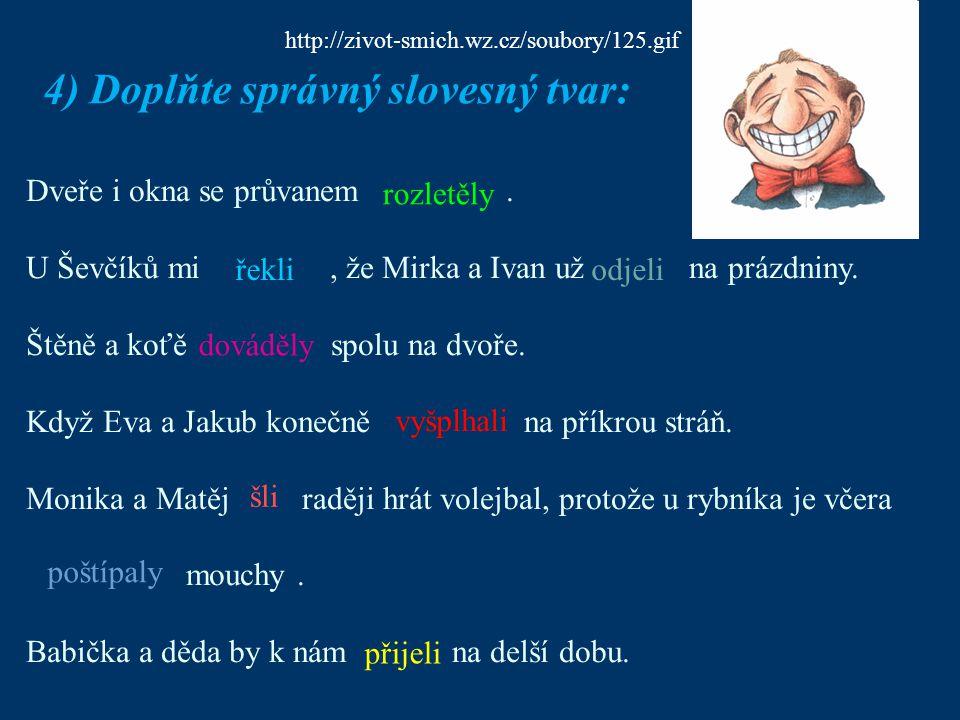 4) Doplňte správný slovesný tvar: