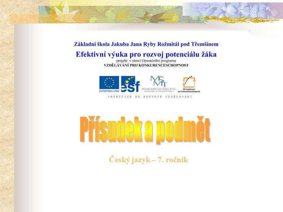 Přísudek a podmět Český jazyk – 7. ročník