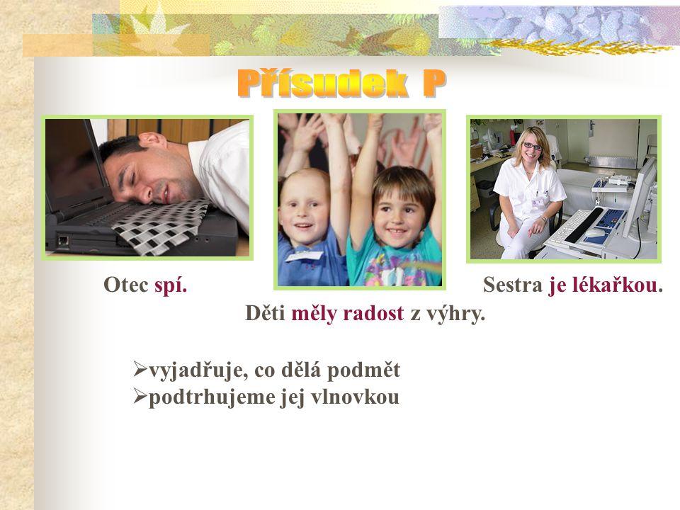 Přísudek P Otec spí. Sestra je lékařkou. Děti měly radost z výhry.