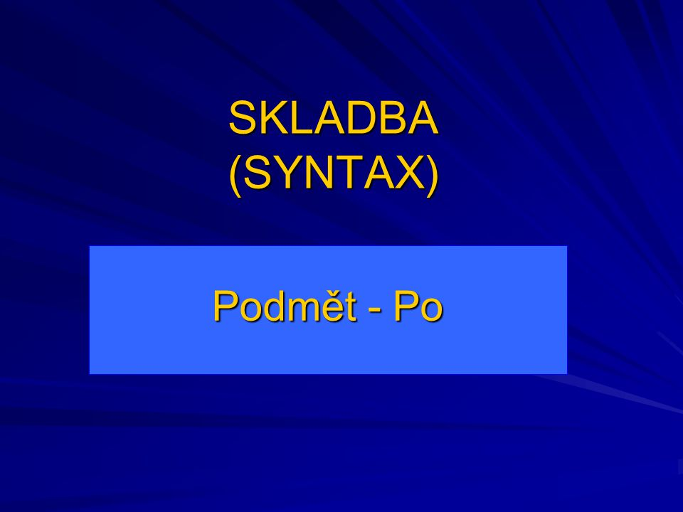 SKLADBA (SYNTAX) Podmět - Po