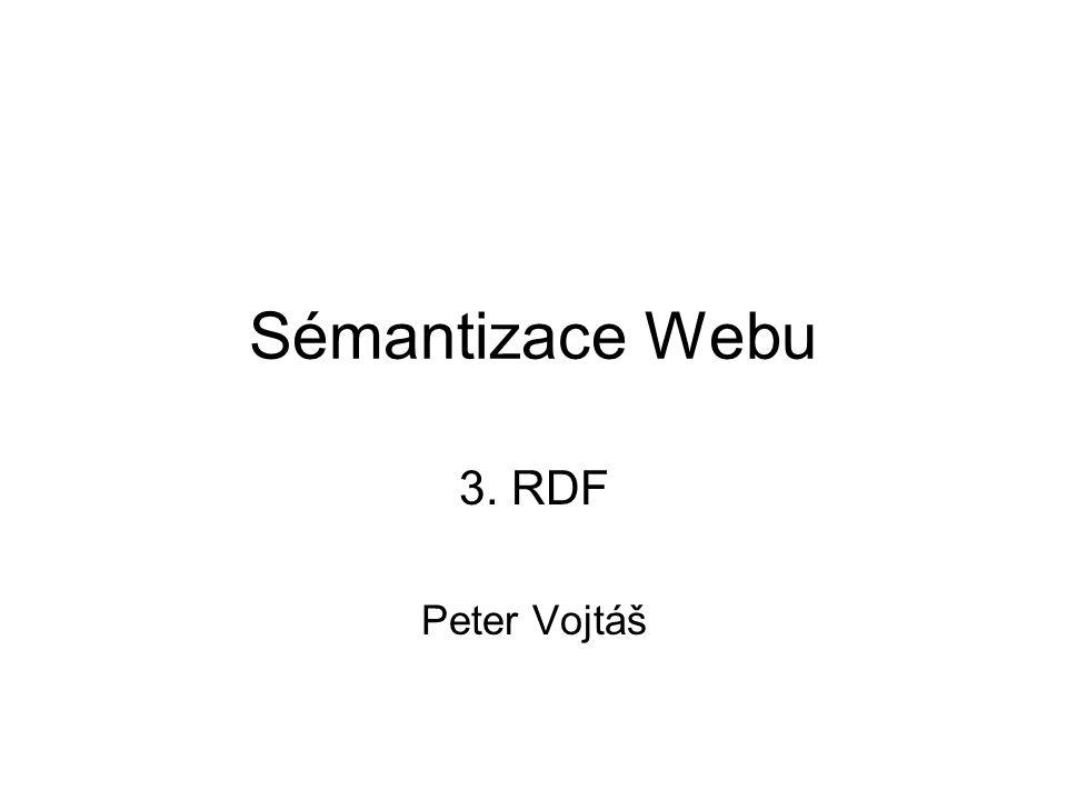 Sémantizace Webu 3. RDF Peter Vojtáš