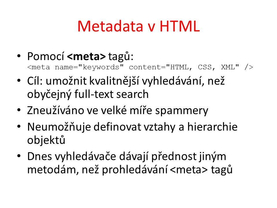Metadata v HTML Pomocí <meta> tagů: <meta name= keywords content= HTML, CSS, XML />