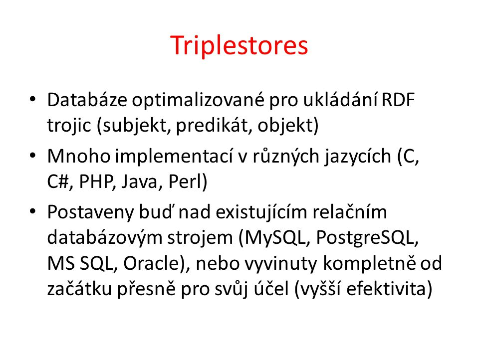 Triplestores Databáze optimalizované pro ukládání RDF trojic (subjekt, predikát, objekt)