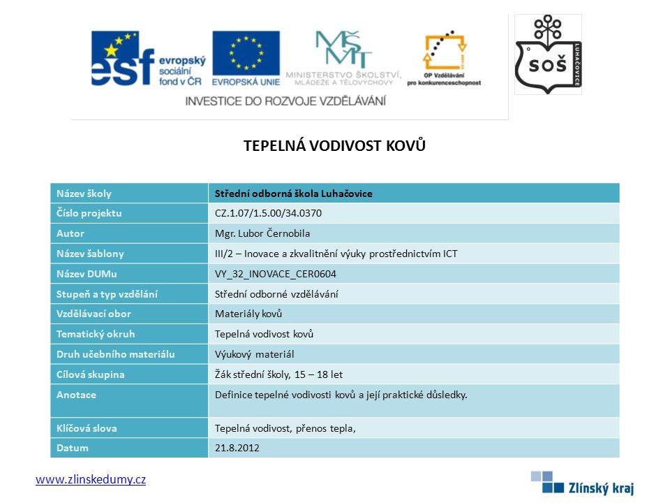 TEPELNÁ VODIVOST KOVŮ www.zlinskedumy.cz Název školy