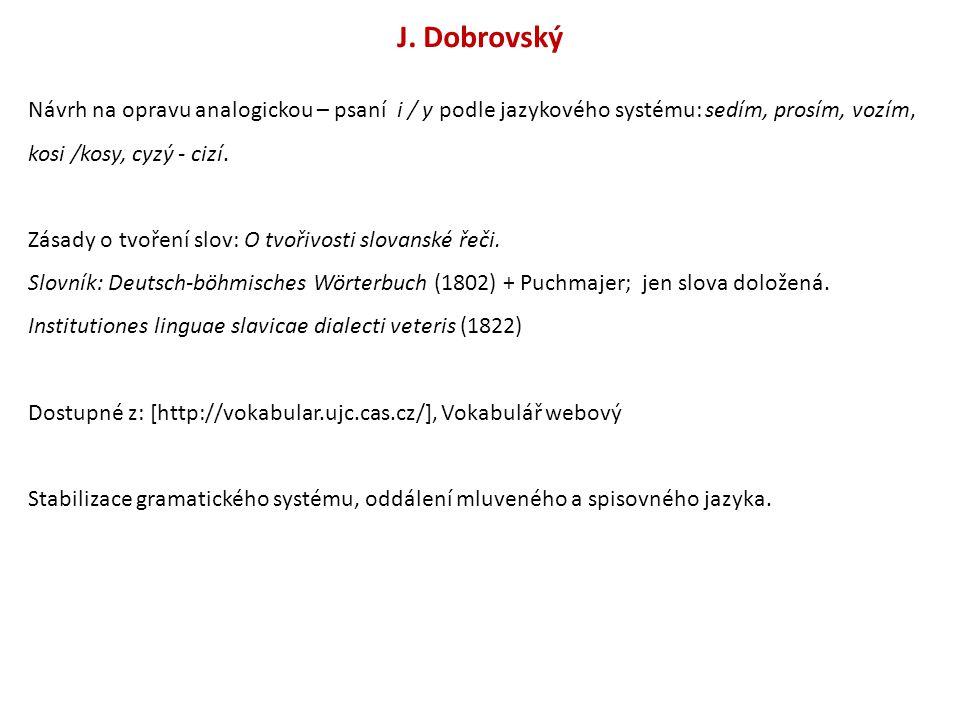 J. Dobrovský Návrh na opravu analogickou – psaní i / y podle jazykového systému: sedím, prosím, vozím, kosi /kosy, cyzý - cizí.