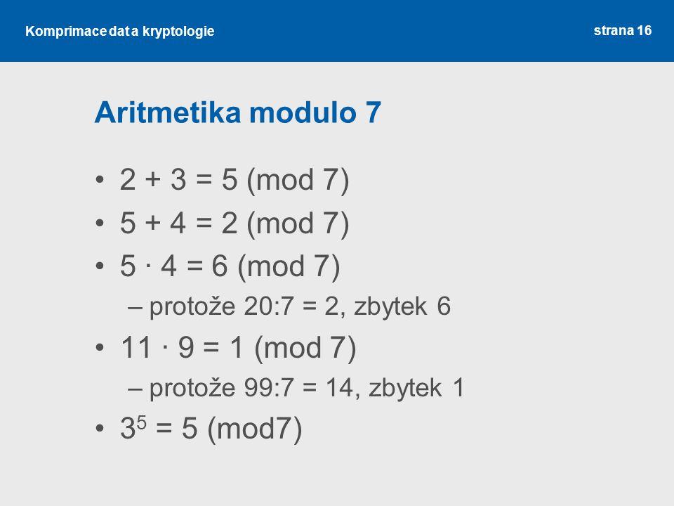 Aritmetika modulo 7 2 + 3 = 5 (mod 7) 5 + 4 = 2 (mod 7)