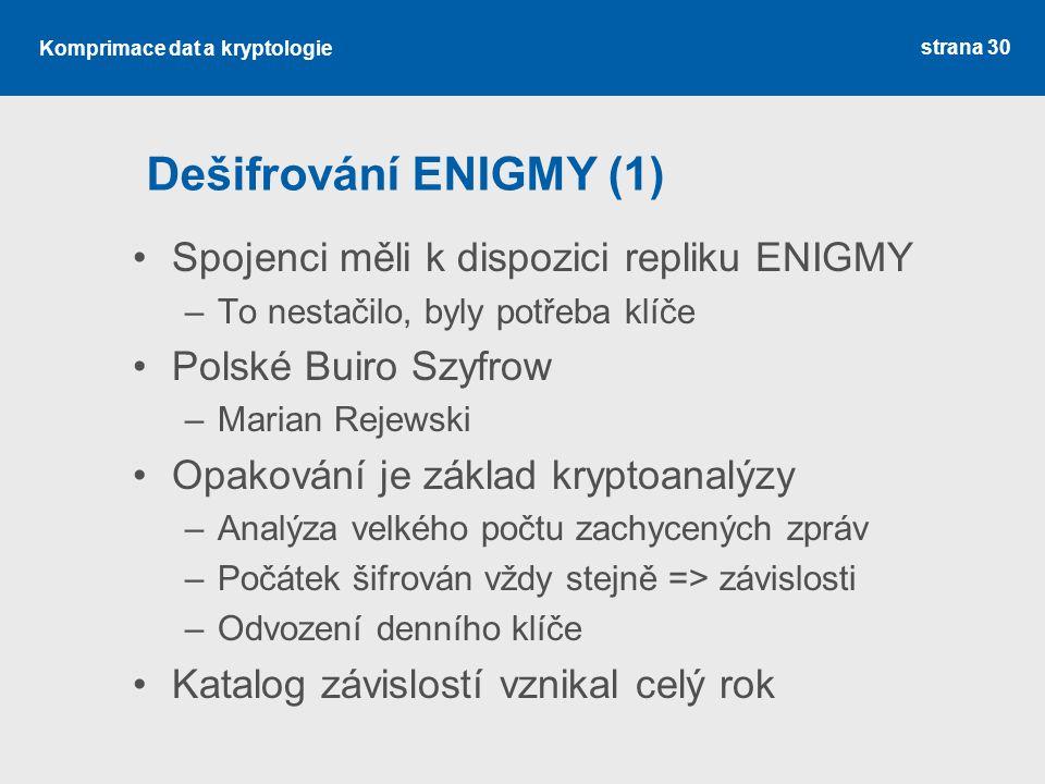 Dešifrování ENIGMY (1) Spojenci měli k dispozici repliku ENIGMY