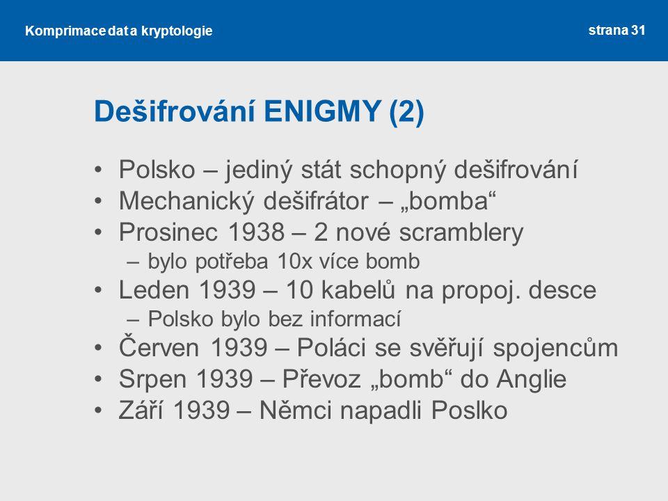 Dešifrování ENIGMY (2) Polsko – jediný stát schopný dešifrování