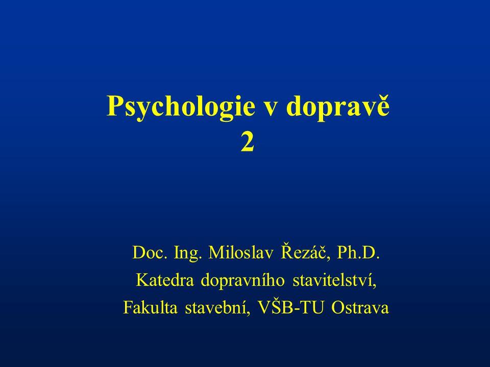 Psychologie v dopravě 2 Doc. Ing. Miloslav Řezáč, Ph.D.